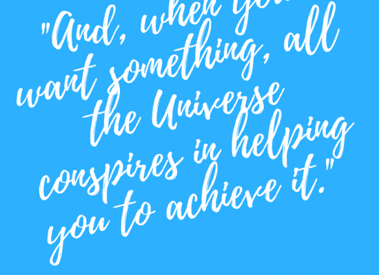 -And, when you want something, all the Universe conspires in helping you to achieve it.- Paulo Coelho